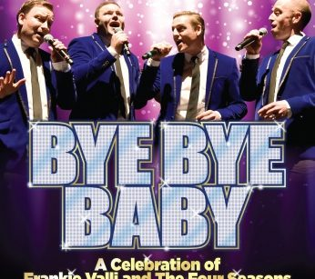 Bye Bye Baby, A celebration of Frankie Valli and the Four Season